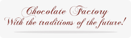 Chocolate Factory - With the traditions of the future!